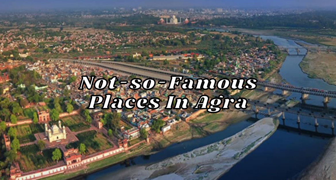 Not-so-Famous-Places-In-Agra