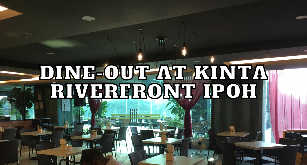 DINE-OUT-AT-KINTA-RIVERFRONT-IPOH