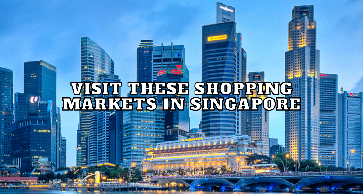 Visit-these-shopping-markets-in-singapore