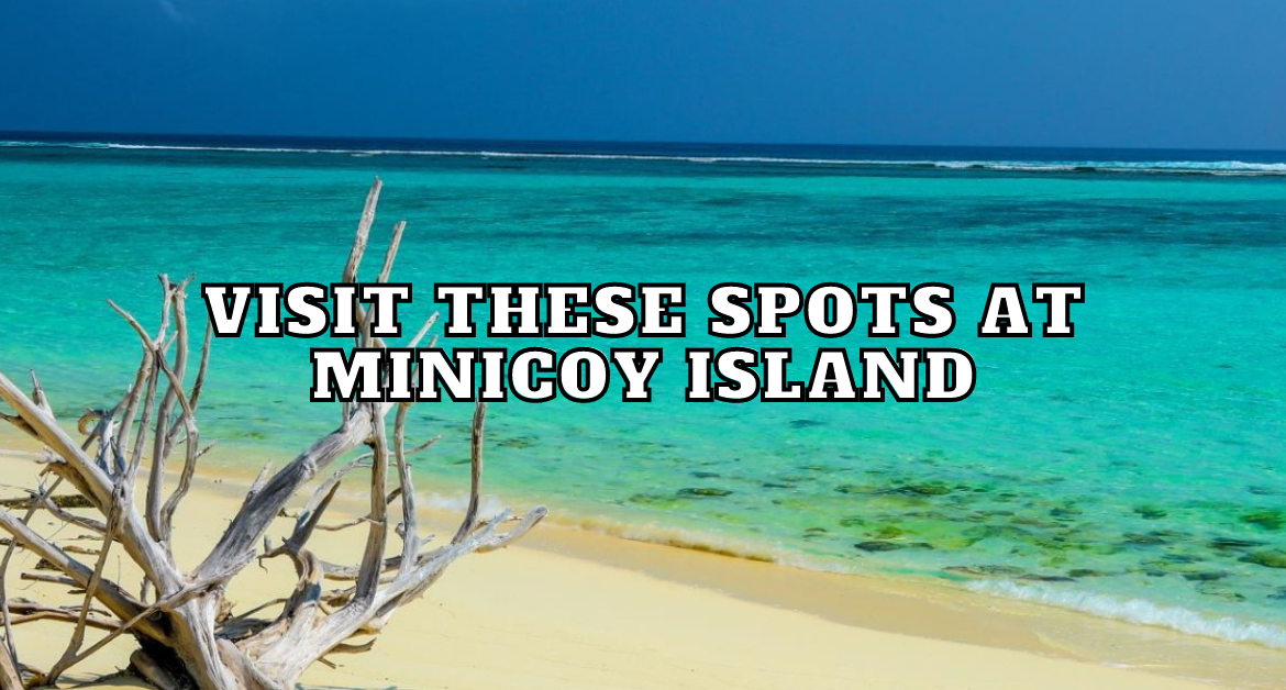 Visit-these-spots-at-Minicoy island